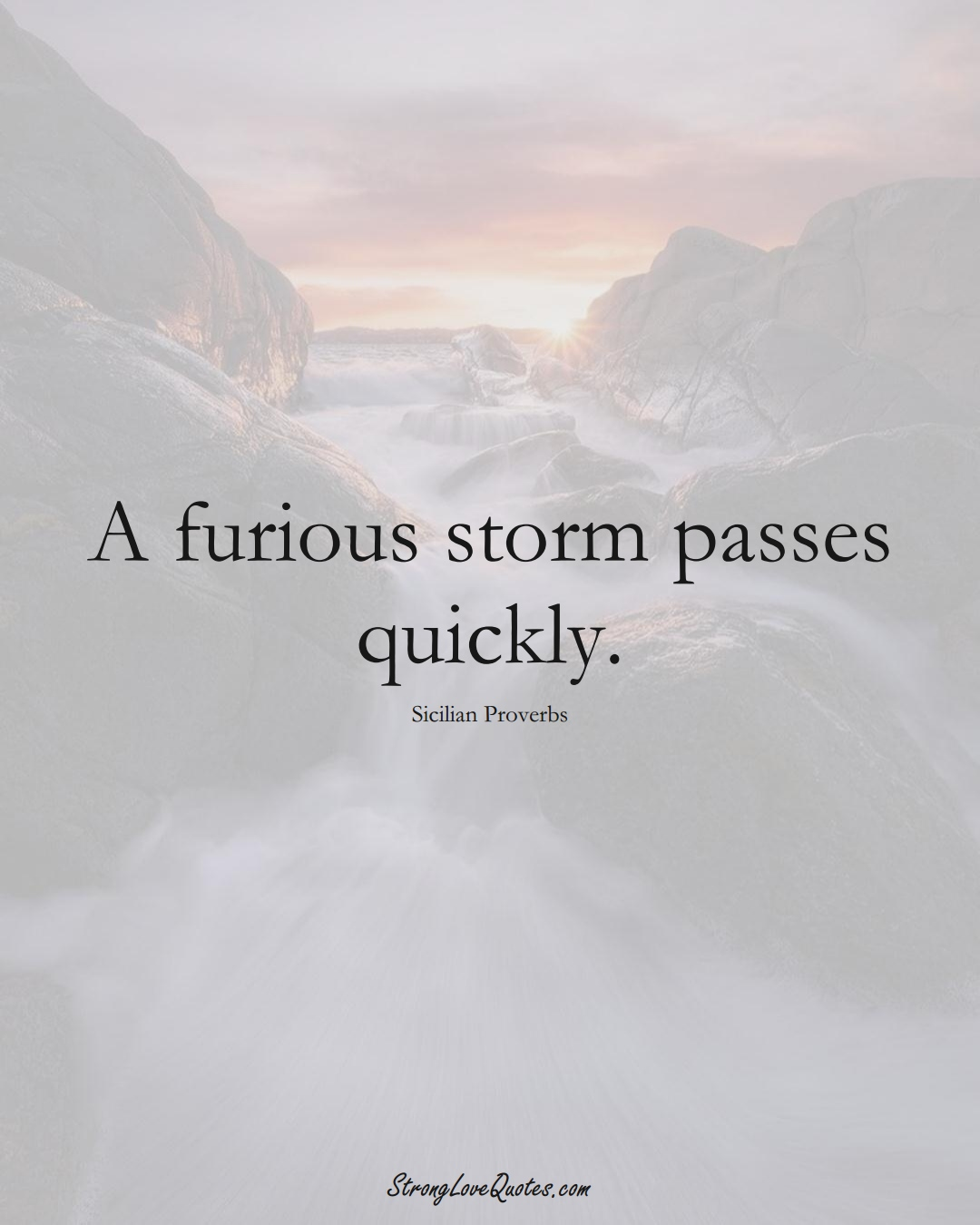 A furious storm passes quickly. (Sicilian Sayings);  #EuropeanSayings