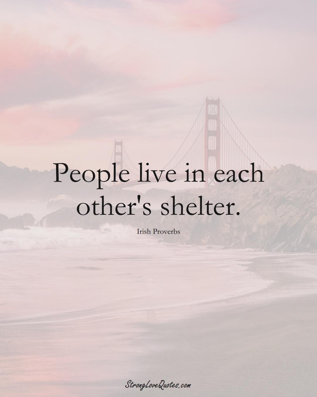 People live in each other's shelter. (Irish Sayings);  #EuropeanSayings