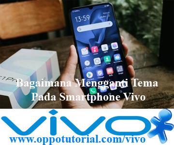 Bagaimana Mengganti Tema Pada Smartphone Vivo