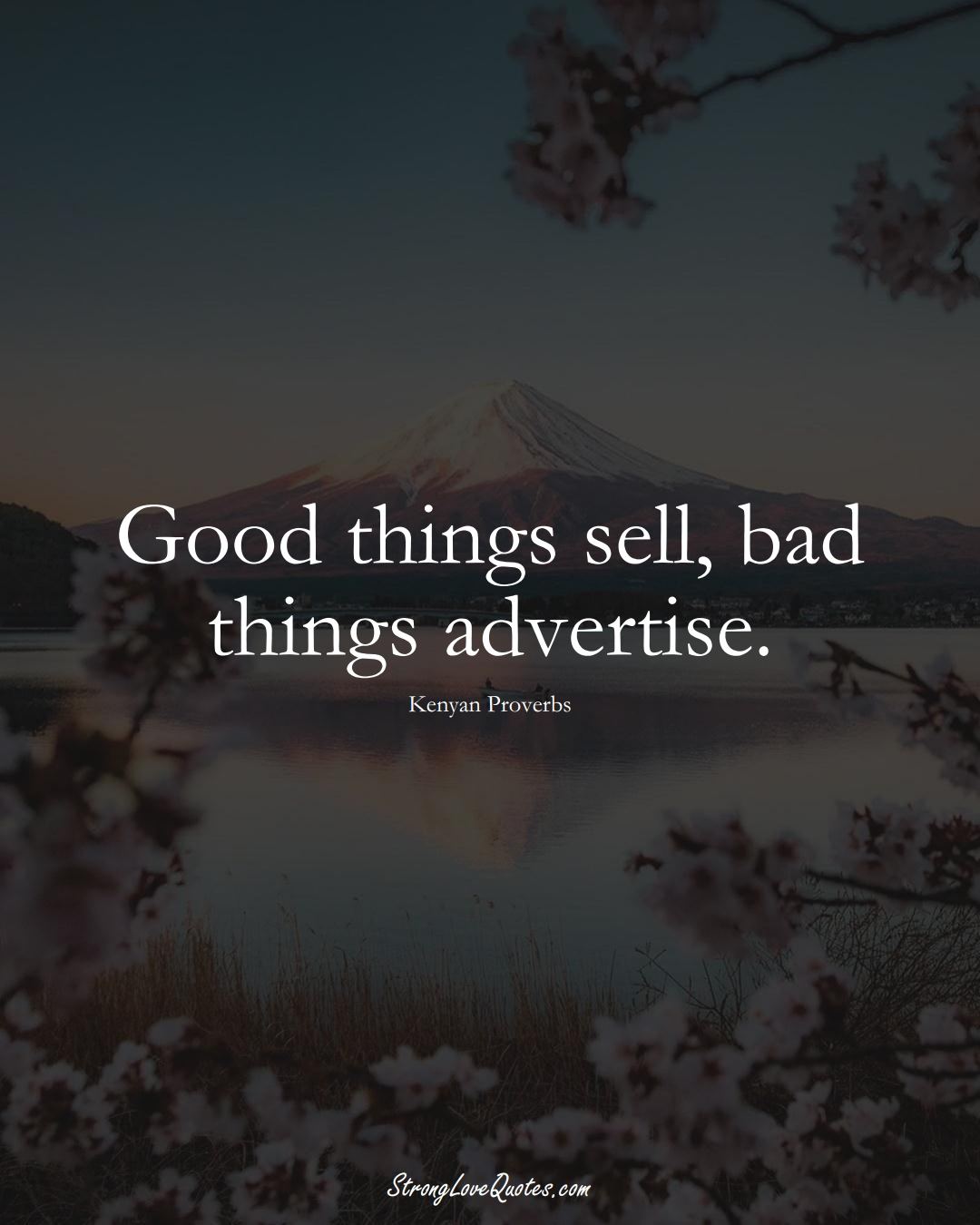 Good things sell, bad things advertise. (Kenyan Sayings);  #AfricanSayings