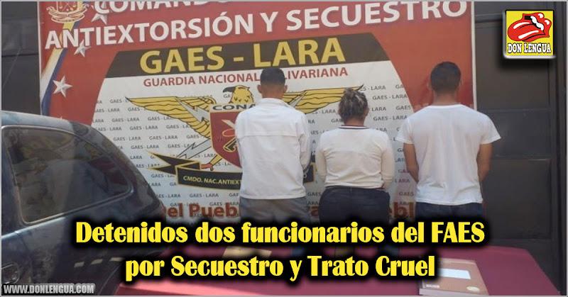 Detenidos dos funcionarios del FAES por Secuestro y Trato Cruel
