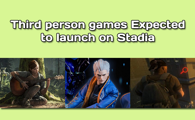 Third person games expected to launch on Stadia