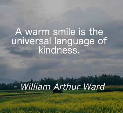 """""""A warm smile is the universal language of kindness."""" – William Arthur Ward"""