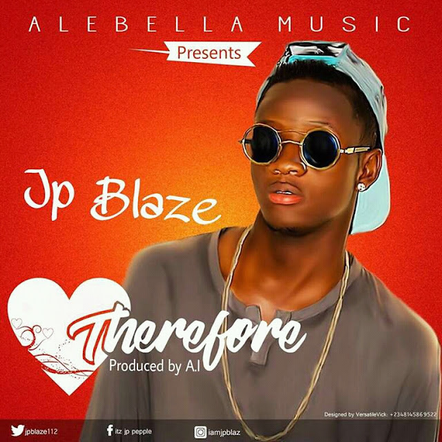 New Music: JP Blaze - Therefore Ft. A.I Mp3 Download
