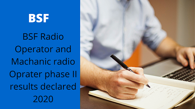 BSF Radio Operator and Machanic radio Oprater phase II results declared 2020