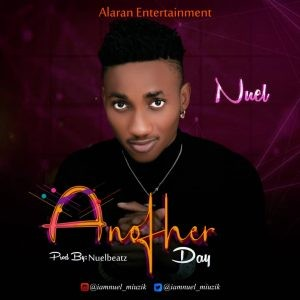 [Music] Nuel - Another day