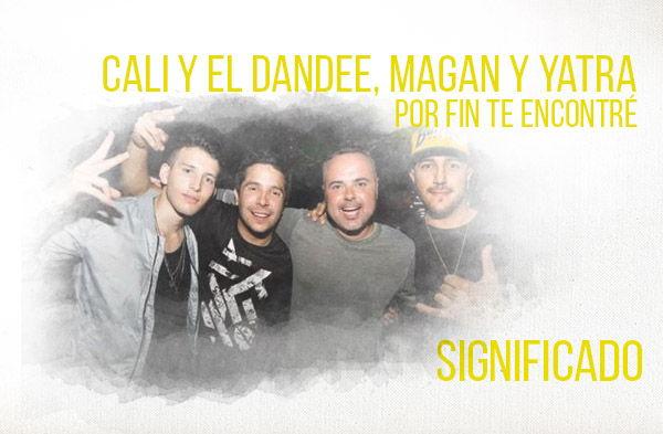 Por Fin Te Encontré significado de la canción Cali El Dandee Juan Magan Sebastián Yatra.