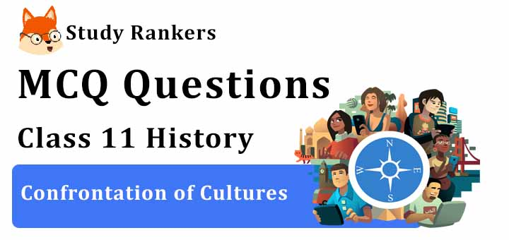 MCQ Questions for Class 11 History: Ch 8 Confrontation of Cultures