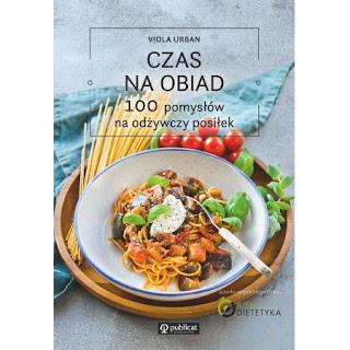 """""""Czas na obiad. 100 pomysłów na odżywczy posiłek"""" Viola Urban"""