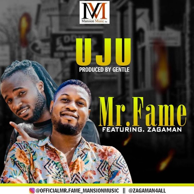 Mr Fame Ft Zagaman – Uju