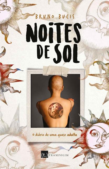 Noites de Sol o diário de uma quase adulta - Bruno Bucis
