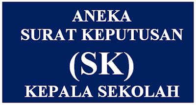 Aneka Surat Keputusan (SK) Kepala Sekolah Terkini