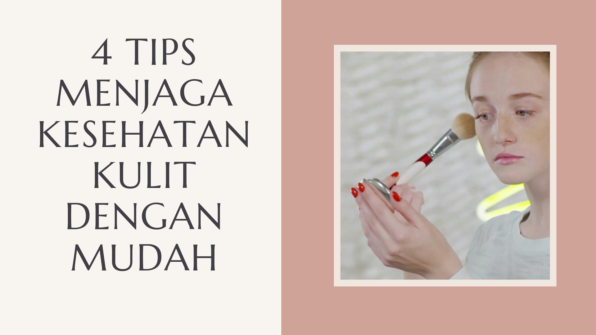 4 Tips Menjaga Kesehatan Kulit Dengan Mudah