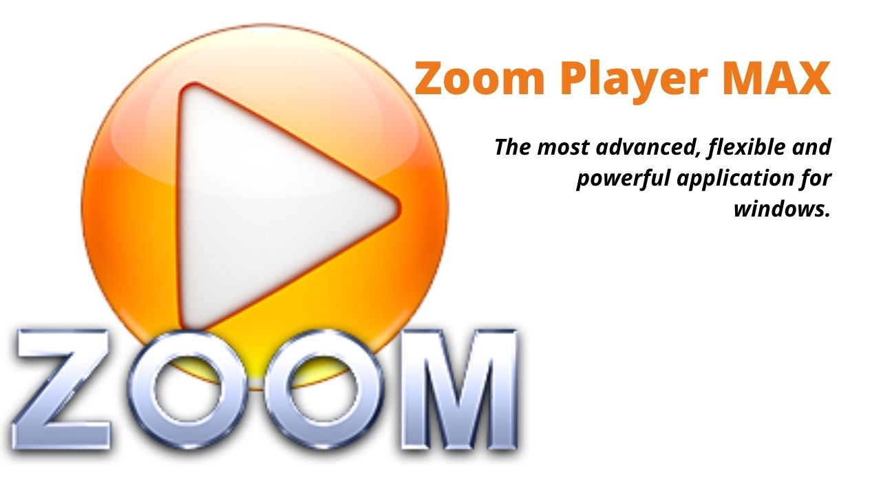 Zoom Player MAX Download Latest for Windows 10, 8, 7
