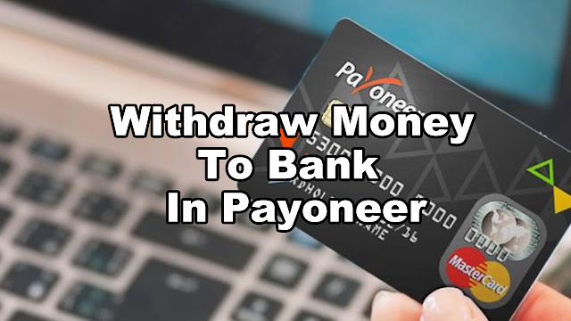 How To Withdraw Money In Payoneer To Local Bank Account - Step By Step