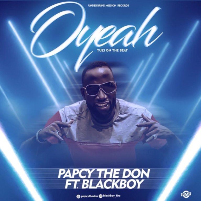 "Papcy The Don – ""OYeah"" ft. Blackboy #Arewapublisize"