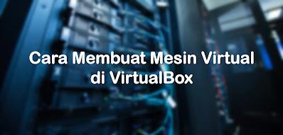 Cara Membuat Virtual Machine di VirtualBox