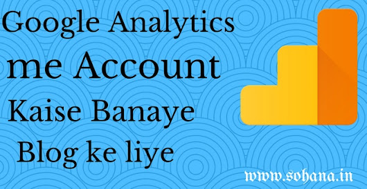 Google Analytics me Blog ke liye Account kaise banaye ~ Sohana.in - Technology and Blogging ki Puri Jankari Hindi Me