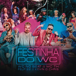 Festinha do WC – WC no Beat Part. MC Kevin o Chris e Felp 22 e Mc Th Mp3