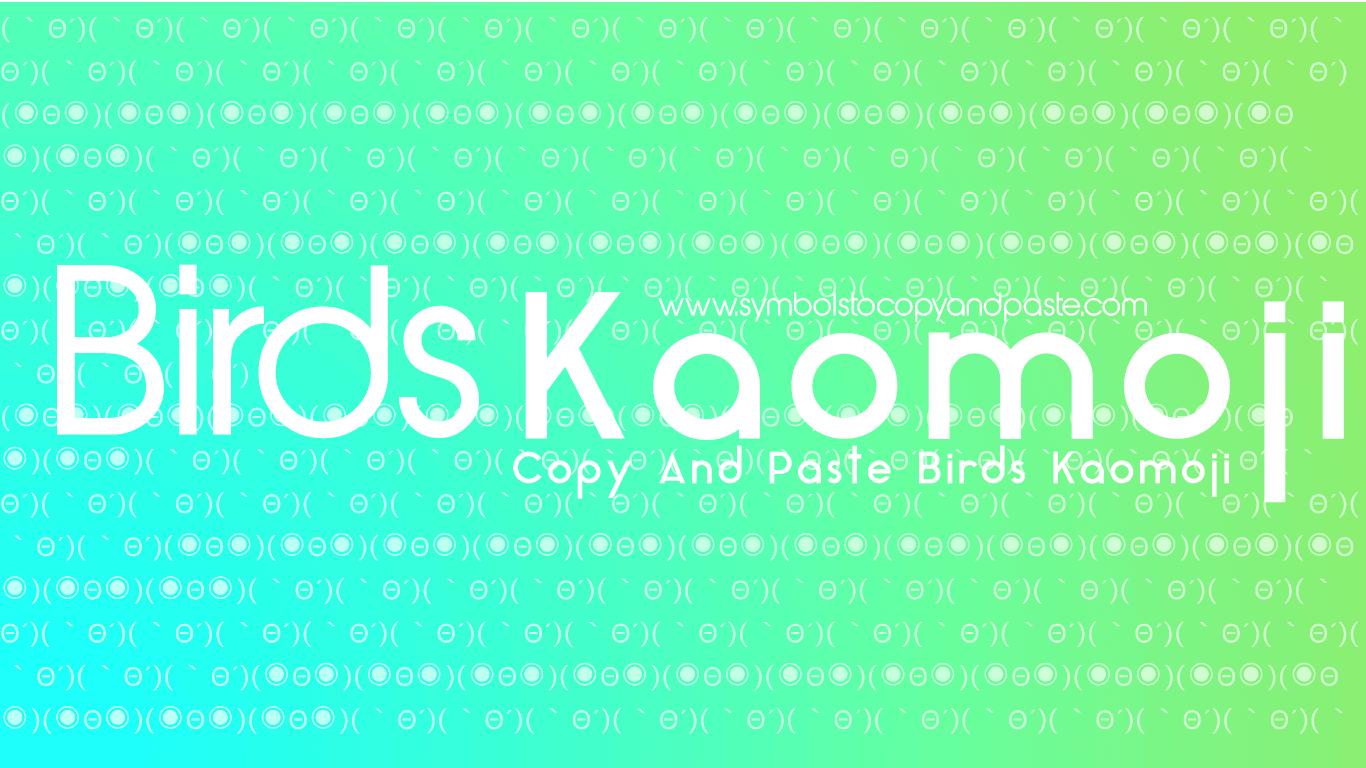 Birds Kaomoji - Copy and Paste ㄟ( ・ө・ )ㄏBirds Kaomoji