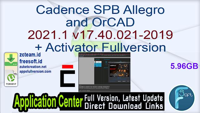 Cadence SPB Allegro and OrCAD 2021.1 v17.40.021-2019 + Activator Fullversion
