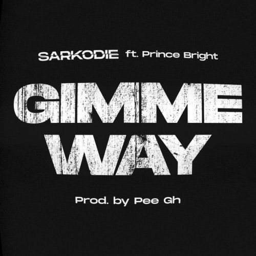 Sarkodie - Gimme Way Ft. Prince Bright (Prod. By Pee)