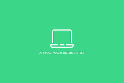 Aplikasi wajib di laptop baru
