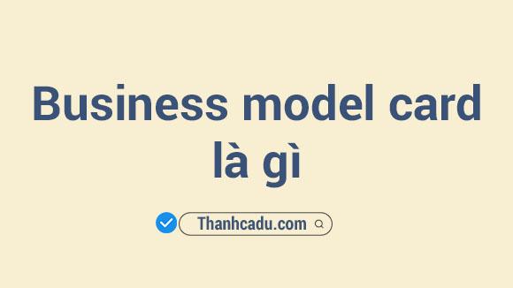 business model la gi,business model canvas,cac loai business model,conceptual business model la gi,auction model la gi,business model example,mo hinh kinh doanh la gi,bon tru cot cua mot mo hinh kinh doanh bao gom,