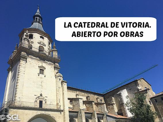 La catedral de Vitoria. Abierto por obras
