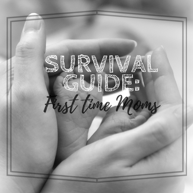 First Time Moms: Survival Guide
