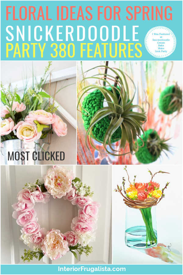 Floral Ideas For Spring - Snickerdoodle Create Bake Make Link Party 380 Features co-hosted by Interior Frugalista #linkparty #linkpartyfeatures #snickerdoodleparty