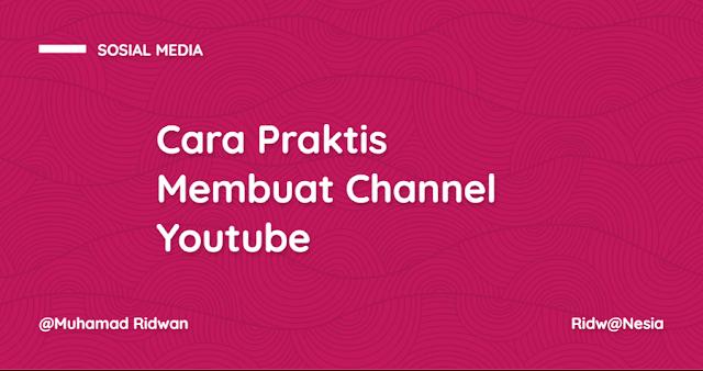 Cara Praktis Membuat Channel Youtube