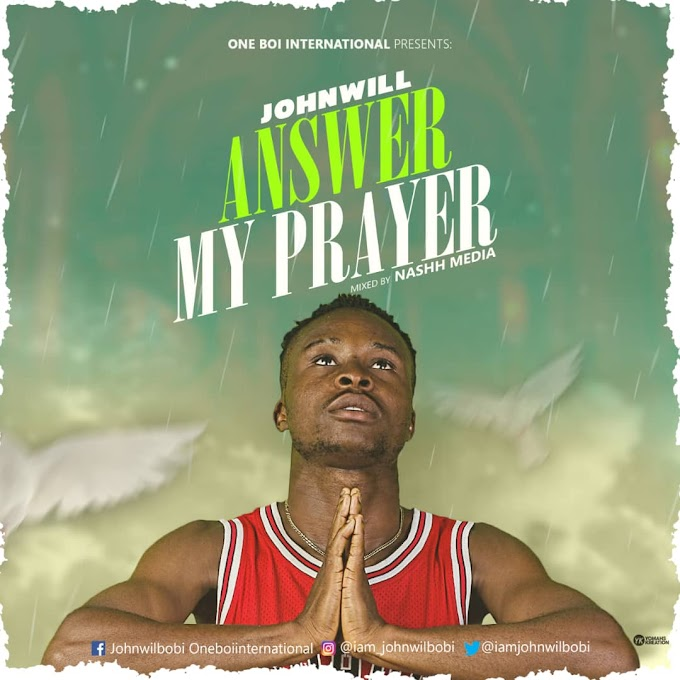 Music: Johnwill - Answer My Prayer || Download