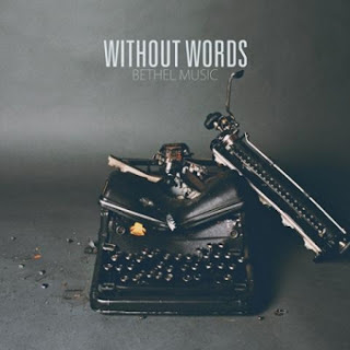 Withou-words-Bethel-music
