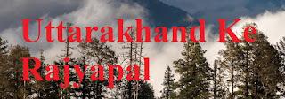 Uttarakhand Ke Rajyapal