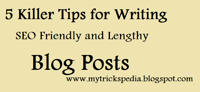 Top 5 Killer Tips for Writing SEO Friendly and Lengthy Blog Posts for Your Blog