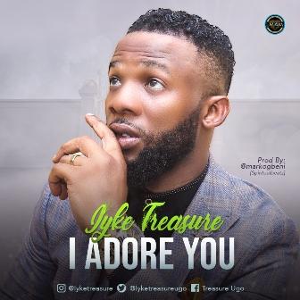 Iyke Treasure - ''I Adore You''    @iyketreasureugo