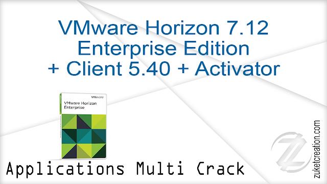 VMware Horizon 7.12 Enterprise Edition + Client 5.40 + Activator