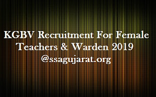 KGBV Recruitment For Female Teachers & Warden 2019@ssagujarat.org