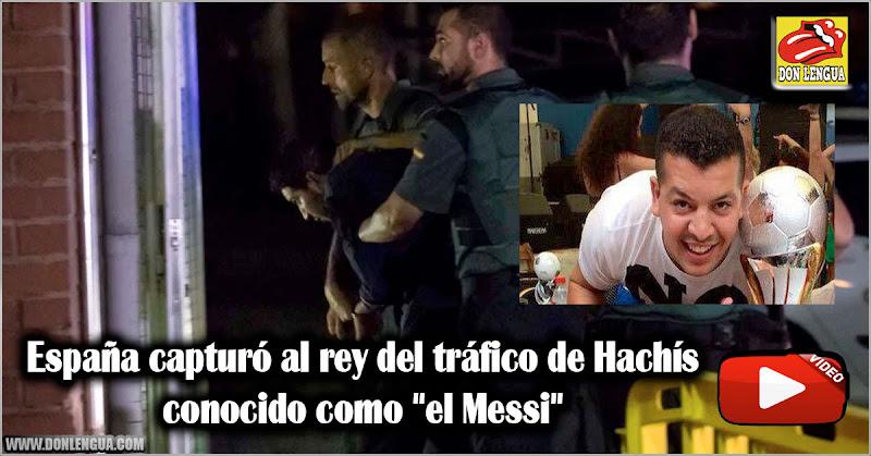 """España capturó al rey del tráfico de Hachís conocido como """"el Messi"""""""