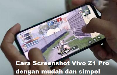 Cara Screenshot Vivo Z1 Pro dengan mudah dan simpel