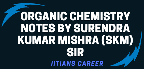 ORGANIC CHEMISTRY NOTES BY SURENDRA KUMAR MISHRA (SKM) SIR