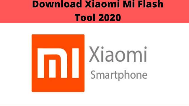 Download and Install Latest Xiaomi Mi Flash Tool 2020