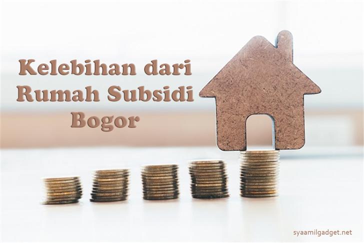 Kelebihan dari Rumah Subsidi Bogor