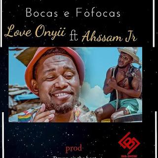 Ahssan Jr – Bocas e Fofocas (Feat. Love Onyii)[MP3 DOWNLOAD]