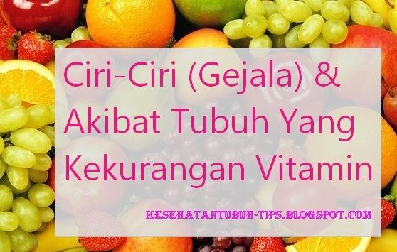 Ciri-Ciri (Gejala) & Akibat Tubuh Yang Kekurangan Vitamin