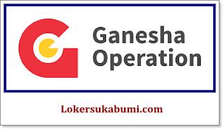 Lowongan Kerja Ganesha operation Sukabumi Terbaru