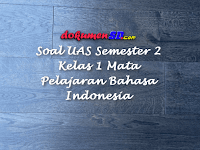 Soal UAS Semester 2 Kelas 1 Mata Pelajaran Bahasa Indonesia