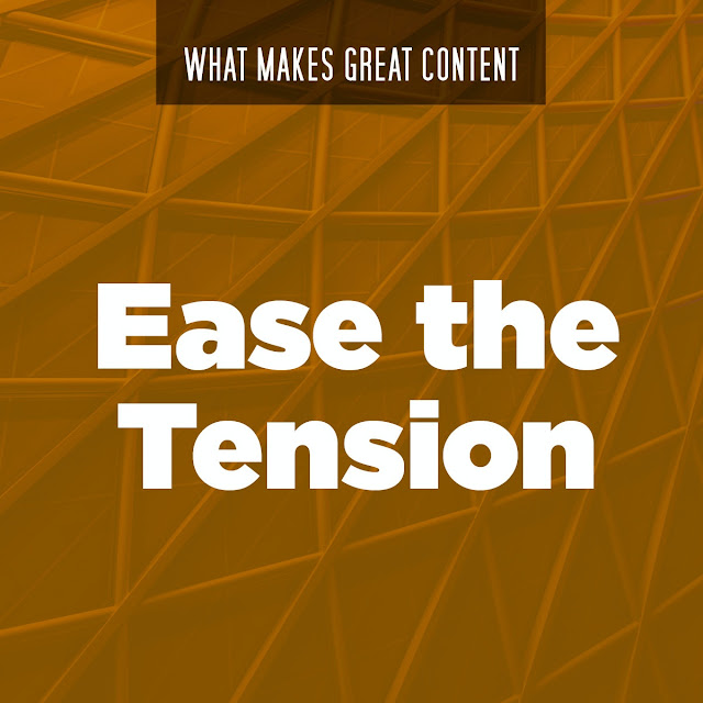 WHAT MAKES GREAT CONTENT - EASE THE TENSION