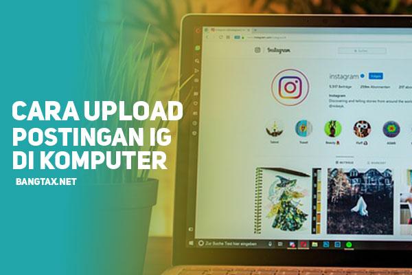 Cara Upload Postingan Instagram Di Komputer / PC